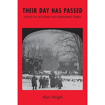 Their Day Has Passed Gypsies in Victorian and Edwardian Surrey by Wright & Alan