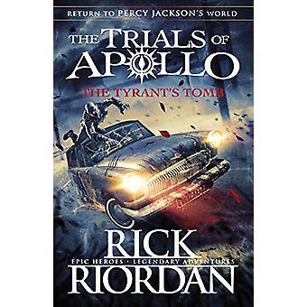 Tyrants Tomb The Trials of Apollo Book 4 by Rick Riordan