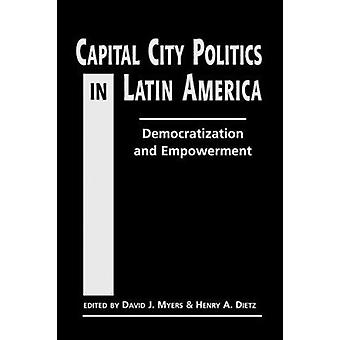 Capital City Politics in Latin America - Democratization and Empowerme