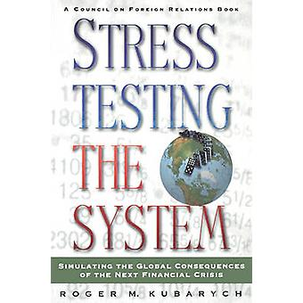 Stress Testing the System Simulating the Global Consequences of the Next Financial Crisis by Kubarych & Roger M.