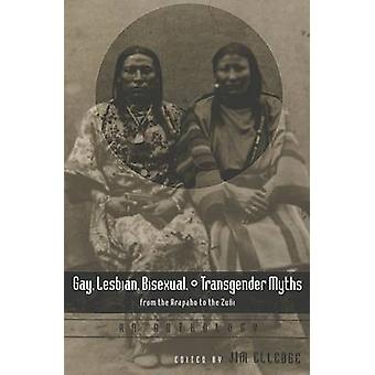 Gay Lesbian Bisexual y Transgender Myths from the Arapaho to the Zuni An Anthology de Edited by Jim Elledge