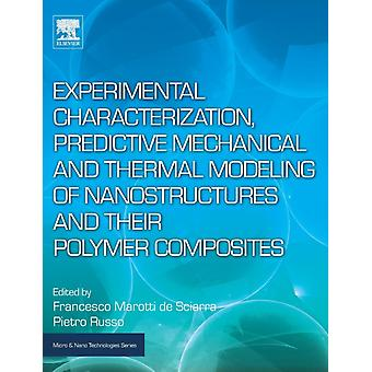 Experimental Characterization Predictive Mechanical and Thermal Modeling of Nanostructures and Their Polymer Composites by Sciarra & Francesco Marotti De