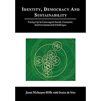 Identity Democracy and Sustainability Facing Up to Convergent Social Economic and Environmental Challenges by McIntyreMills & Janet
