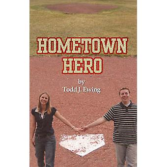 Hometown Hero by Ewing & Todd J.