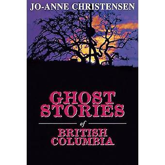 Ghost Stories of British Columbia by Christensen & JoAnne