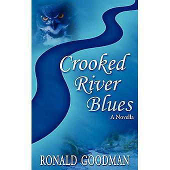 Crooked River Blues A Novella by Goodman & Ronald I.