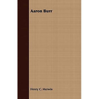Aaron Burr by Merwin & Henry C.