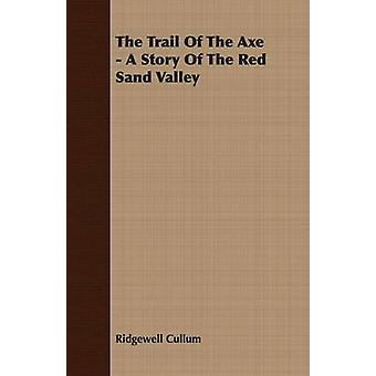 The Trail Of The Axe  A Story Of The Red Sand Valley by Cullum & Ridgewell