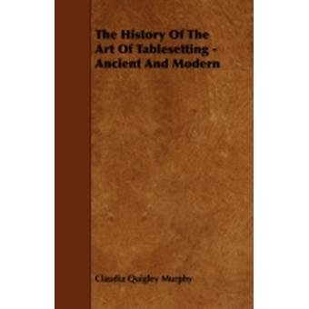 The History of the Art of Tablesetting  Ancient and Modern by Murphy & Claudia Quigley