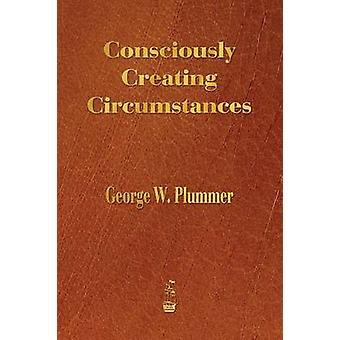 Consciously Creating Circumstances by Plummer & George Winslow