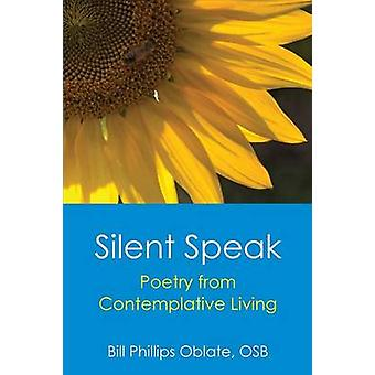 Silent Speak Poetry from Contemplative Living by Phillips & Bill