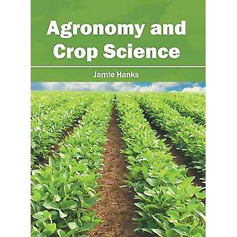 Agronomy and Crop Science by Hanks & Jamie