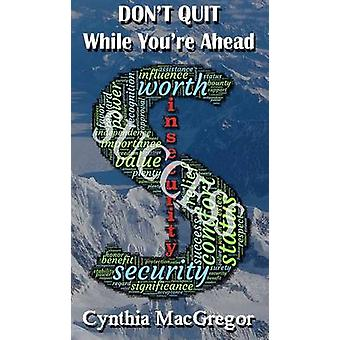 Dont Quit While Youre Ahead by MacGregor & Cynthia