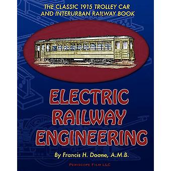 Electric Railway Engineering by Doane & Francis H.