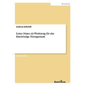 Lotus Notes als Werkzeug fr das Knowledge Management by Schmidt & Andreas