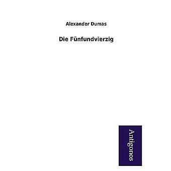 Die Funfundvierzig by Dumas & Alexandre