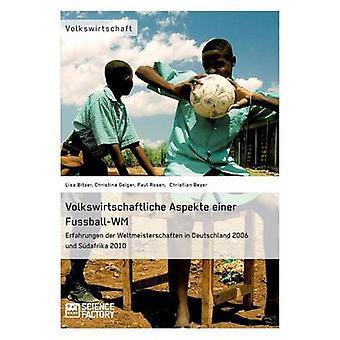 Volkswirtschaftliche Aspekte einer FuballWM. Erfahrungen der Weltmeisterschaften in Deutschland 2006 und Sdafrika 2010 by Bitzer & Lisa