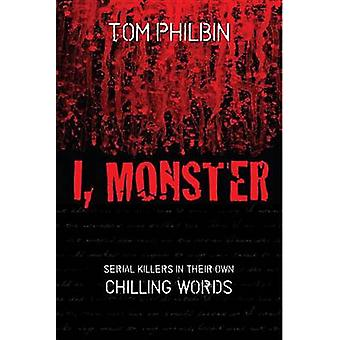 I Monster Serial Killers in Their Own Chilling Words by Philbin & Tom