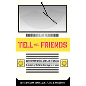 Tell Me Friends Contemporary Stories and Plays of Tanzania by Osaki & Lilian