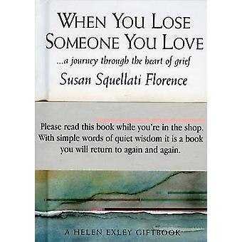 When You Lose Someone You Love by Susan Squellati Florence