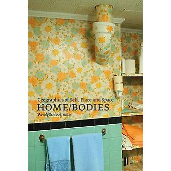 Home/Bodies - Geographies of Self - Place - and Space by Wendy Schisse