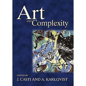 Art and Complexity by J. Casti - Anders Karlqvist - 9780444509444 Book
