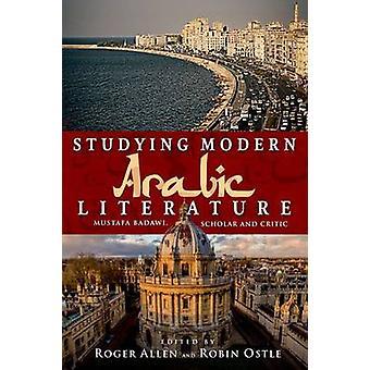 Studying Modern Arabic Literature - Mustafa Badawi - Scholar and Criti