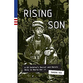 Rising Son - A US Soldier-apos;s Secret and Heroic Role in World War II par