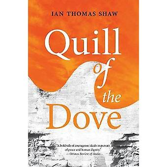 Quill of the Dove by Ian Thomas Shaw - 9781771833783 Book