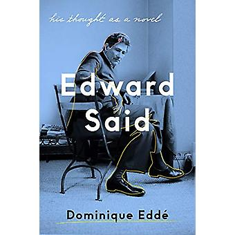 Edward Said - His Thought as a Novel by Dominique Edde - 9781788734110