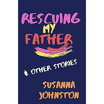 Rescuing My Father & Other Stories by Susanna Johnston - 97819161