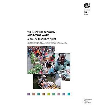 Informal Economy and Decent Work - A Policy Resource Guide Supporting
