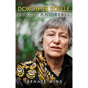 Dorothee Soelle - Mystic and Rebel by Renate Wind - 9780800698089 Book