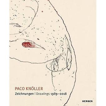 Paco Knoeller  Drawings 19892018 by Text by Eugen Blume & Text by Fritz Emslander & Text by Sebastian Kleinschmidt & Text by Hubertus Von Amelunxen