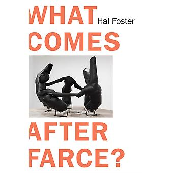 What Comes After Farce by Hal Foster