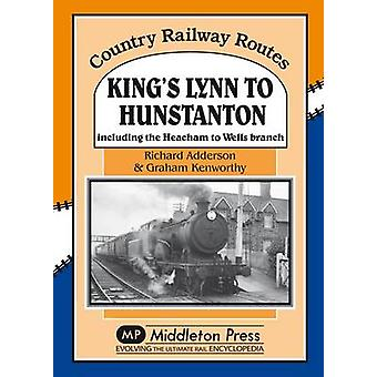 King's Lynn to Hunstanton - Including the Heacham to Wells Branch by R