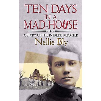 Ten Days in a MadHouse by Bly & Nellie