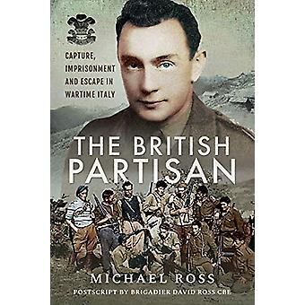The British Partisan - Capture - Imprisonment and Escape in Wartime It