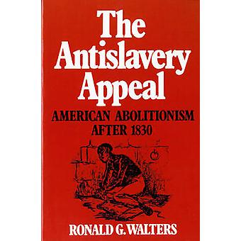 The Antislavery Appeal - American Abolitionism After 1830 by Ronald G.