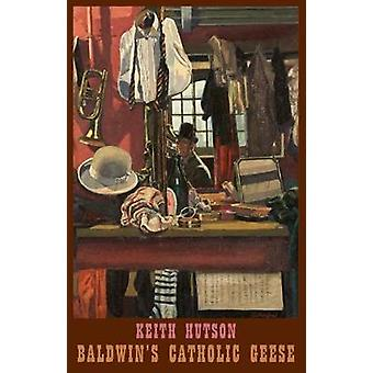 Baldwin's Catholic Geese by Keith Hutson - 9781780374550 Book