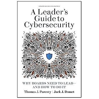 Leader's Guide to Cybersecurity - Why Boards Need to Lead - and How to