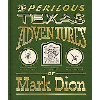 The Perilous Texas Adventures of Mark Dion by Mark Dion - 97803002461