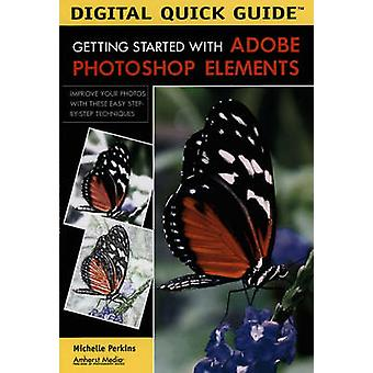 Digital Quick Guide Getting Started With Adobe Photoshop Elements by Michelle Perkins