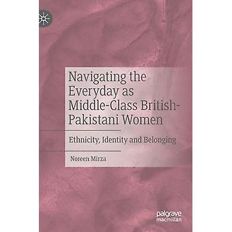 Navigating the Everyday as MiddleClass BritishPakistani Women by Mirza & Noreen