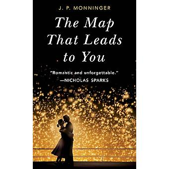 The Map That Leads to You by Monninger & J. P.