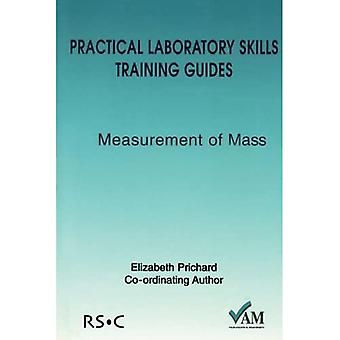 Practical Laboratory Skills Training Guide: Measurement of Mass (Practical Laboratory Skills Training Guides)