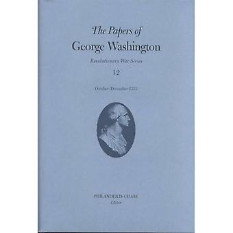 The Papers of George Washington v.12 Revolutionary War SeriesOctoberDecember 1777 by George Washington & Volume editor Jr Frank E Grizzard