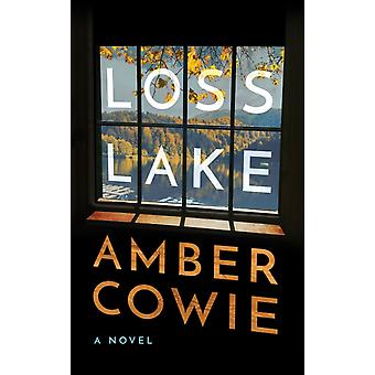 Loss Lake  A Novel by Amber Cowie