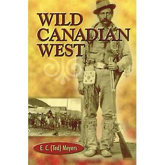 Wild Canadian West by E.C. Meyers - 9780888394699 Book