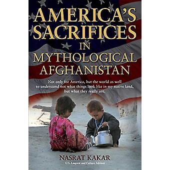 America's Sacrifices in Mythological Afghanistan by Nasrat Kakar - 97